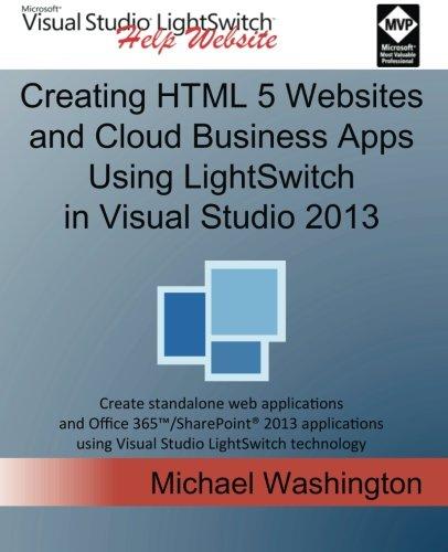 Preisvergleich Produktbild Creating HTML 5 Websites and Cloud Business Apps Using LightSwitch In Visual Studio 2013: Create standalone web applications and Office 365 / ... using Visual Studio LightSwitch technology