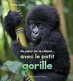 Au coeur de la nature... avec le petit gorille | Eszterhas, Suzi. Auteur