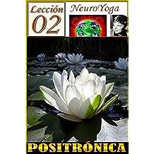 TÉCNICAS DEL NEUROYOGA: POSITRÓNICA, PENSAMIENTO POSITIVO (BUDDHA MAITREYA nº 4)