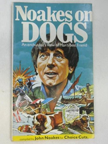 Noakes on Dogs: An Enthusiasts View of Mans Best Friend (Spillers & Blue Peter)