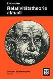 Relativitätstheorie aktuell: Ein Beitrag zur Einheit der Physik (Teubner Studienbücher Physik) (German Edition) - Ernst Schmutzer