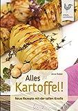 Alles Kartoffel!: Neue Rezepte mit der tollen Knolle