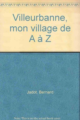 Villeurbanne, mon village de A à Z