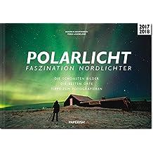 POLARLICHT - Faszination Nordlichter: Die schönsten Bilder   Die besten Orte   Tipps zum Fotografieren (PAPERISH Reiseführer)