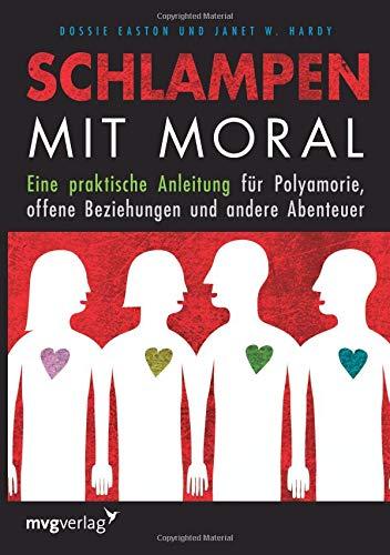Schlampen mit Moral: Eine praktische Anleitung für Polyamorie, offene Beziehungen und andere Abenteuer (Ehe Und Moral)