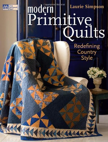 Modern Primitive Quilts: Redefining Country Style (That Patchwork Place) (Country Primitive Quilts)