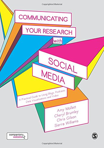 Communicating Your Research with Social Media: A Practical Guide to Using Blogs, Podcasts, Data Visualisations and Video por Amy Mollett