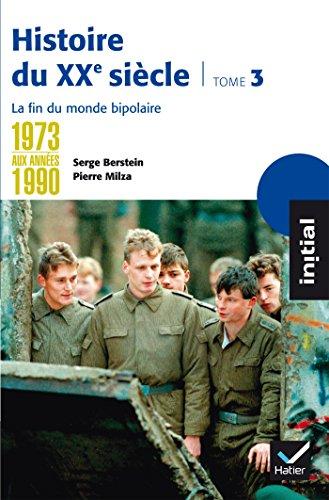 histoire-du-xxe-siecle-tome-3-de-1973-aux-annees-1990-la-fin-du-monde-bipolaire