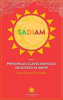 SADIAM: PRINCIPALES CLAVES MENTALES DE ACCESO AL AMOR de [SUÁREZ FERNÁNDEZ, LAURA]