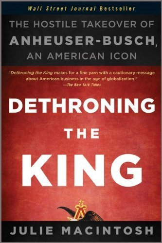 dethroning-the-king-the-hostile-takeover-of-anheuser-busch-an-american-icon-by-macintosh-julie-2011-