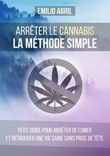 Comment arrêter le cannabis: La méthode simple par Emilio Abril