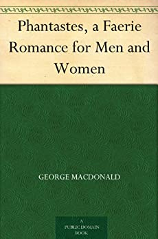 Phantastes, a Faerie Romance for Men and Women (English Edition) par [MacDonald, George]