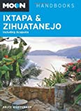 Front cover for the book Moon Handbooks Ixtapa & Zihuatanejo: Including Acapulco by Bruce Whipperman