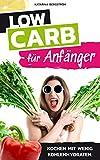 Low Carb für Anfänger: Kochen mit wenig Kohlenhydraten (Abnehmen leicht gemacht und durch gesund ernähren zur Traumfigur 5)