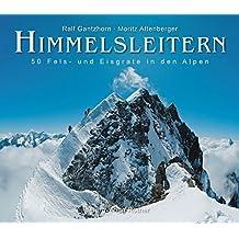 Himmelsleitern: 50 Fels- und Eisgrate in den Alpen (Bildband)