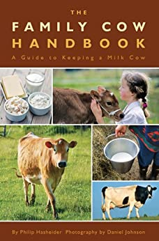 The Family Cow Handbook: A Guide to Keeping a Milk Cow by [Hasheider, Philip]