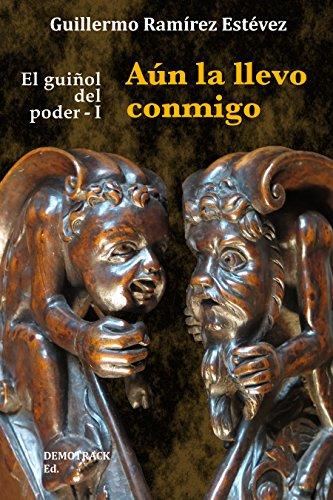 Aún la llevo conmigo (El guiñol del poder nº 1) por Guillermo Ramírez Estévez