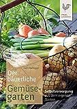 Der bäuerliche Gemüsegarten: Selbstversorgung aus dem eigenen Garten