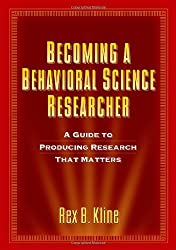 Becoming a Behavioral Science Researcher: A Guide to Producing Research That Matters by Rex B. Kline PhD (2008-08-21)