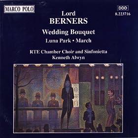 Berners: Wedding Bouquet / Luna Park / March