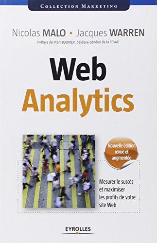 Web Analytics: Mesurer le succès et maximiser les profits de votre site web. par Nicolas MALO