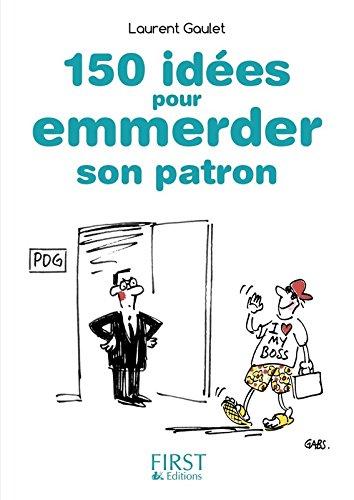Petit Livre de - 150 idées pour emmerder son patron par Laurent GAULET