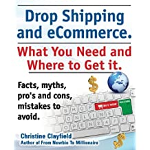 Drop Shipping and Ecommerce, What You Need and Where to Get It. Dropshipping Suppliers and Products, Ecommerce Payment Processing, Ecommerce Software by Christine Clayfield (2013-12-02)