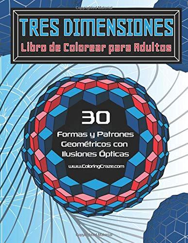 Tres Dimensiones - Libro de Colorear para Adultos: 30 Formas y Patrones Geométricos con Ilusiones Ópticas: Volume 2 (Libros de Colorear Ilusiones Ópticas para Adultos) por ColoringCraze