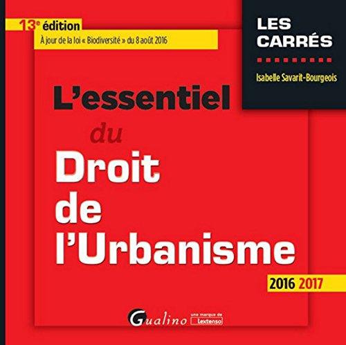 L'Essentiel du droit de l'urbanisme 2016-2017, 13ème Ed. par Isabelle Savarit-bourgeois