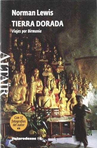 Tierra Dorada: Viajes por Birmania (HETERODOXOS)