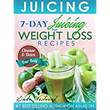 Juicing (5th Edition): 7-Day Juicing For Weight Loss Recipes: Cleanse & Detox Your Body (English Edition)