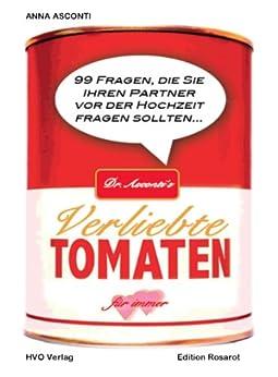 Dr. Asconti´s Verliebte Tomaten: 99 Fragen, die Sie Ihren Partner fragen sollten...