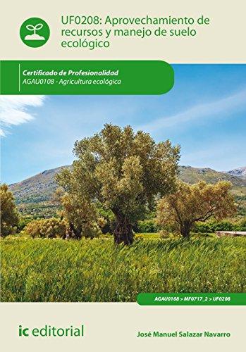 Aprovechamiento de recursos y manejo de suelo ecológico. agau0108 - agricultura ecológica por José Manuel Salazar Navarro