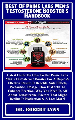 Best Of Prime Labs Men's Testosterone Booster's Handbook: Latest Guide On How To Use Prime Labs Men's Testosterone Booster For A Rapid & Effective Result, ... Effects, Precaution... (English Edition)