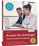 Access für Einsteiger - für die Versionen 2019, 2016, 2013 und 2010: Schritt für Schritt zur ersten Datenbank