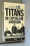 Telecharger Livres Les titans du capitalisme americain (PDF,EPUB,MOBI) gratuits en Francaise