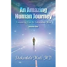 An Amazing Human Journey: Remembering from the Subconscious Mind Volume One