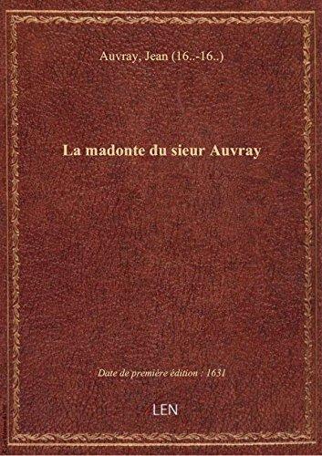 La madonte du sieur Auvray . Tragi-comdie ddie  la Reine
