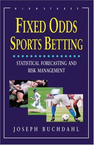 Fixed Odds Sports Betting: The Essential Guide: Statistical Forecasting and Risk Management