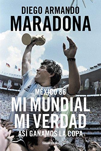 México 86. Mi Mundial, mi verdad: Así ganamos la Copa por Diego Armando Maradona