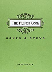 The French Cook: Soups and Stews by Holly Herrick (2014-09-01)