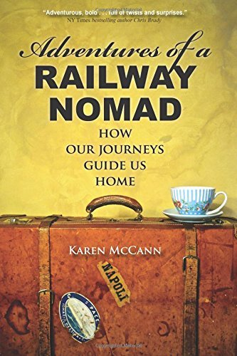 Adventures of a Railway Nomad: How Our Journeys Guide Us Home by Karen McCann (4-Apr-2015) Paperback