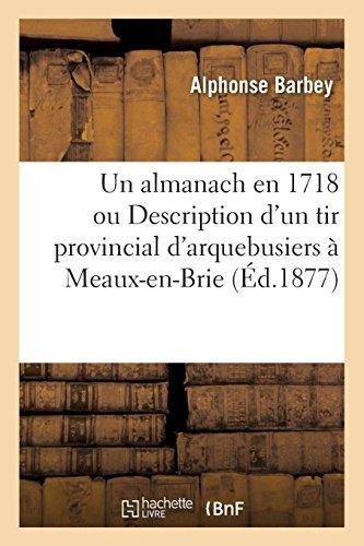 Un almanach en 1718 ou Description d'un tir provincial d'arquebusiers à Meaux-en-Brie par Barbey-A