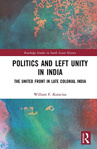 Politics and Left Unity in India: The United Front in Late Colonial India (Routledge Studies in South Asian History) (English Edition) por William F. Kuracina