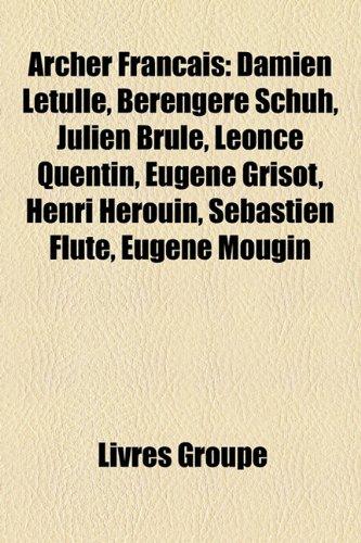 Archer Franais: Damien Letulle, Berengere Schuh, Julien Brule, Leonce Quentin, Eugene Grisot, Henri Herouin, Sebastien Flute, Eugene M