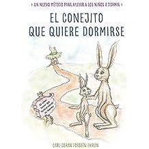 El conejito que quiere dormirse: Un nuevo método para ayudar a los niños a dormir (The Rabbit Who Wants to Fall Asleep: A New Way of Getting Children to Sleep) (Spanish Edition) by Carl-Johan Forssén Ehrlin (2015-11-10)
