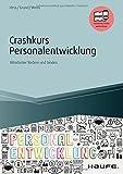 Crashkurs Personalentwicklung - inkl. Arbeitshilfen online: Mitarbeiter fördern und binden (Haufe Fachbuch, Band 14056)