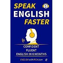 Speak English Faster: Speak Confident Fluent English in 6 Months (English Edition)
