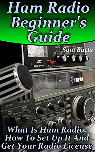 Ham Radio Beginner's Guide: What Is Ham Radio, How To Set Up It And Get Your Radio License (English Edition)