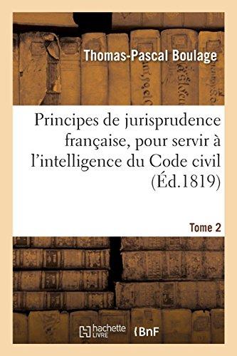Principes de jurisprudence française, pour servir à l'intelligence du Code civil. Tome 2 par Thomas-Pascal Boulage